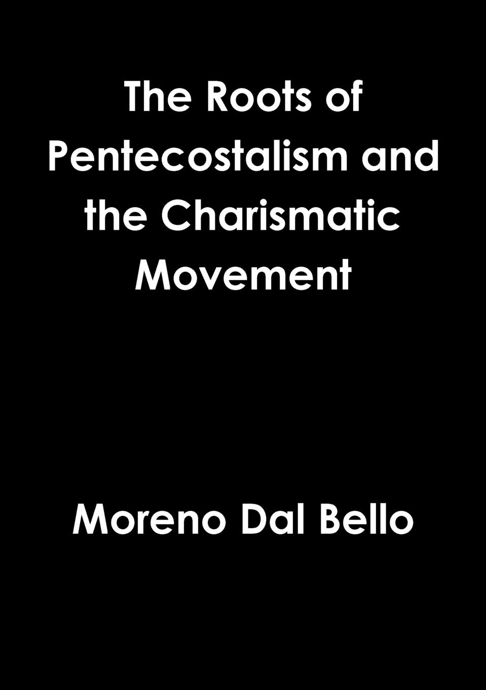 Moreno Dal Bello Roots of Pentecostalism and the Charismatic Movement moreno dal bello not willing that any should perish