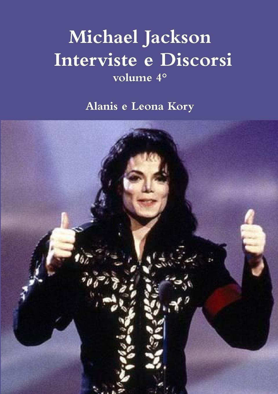 Alanis e Leona Kory Michael Jackson Interviste e Discorsi volume 4 juniper michael jackson testi e traduzioni da off the wall a xscape