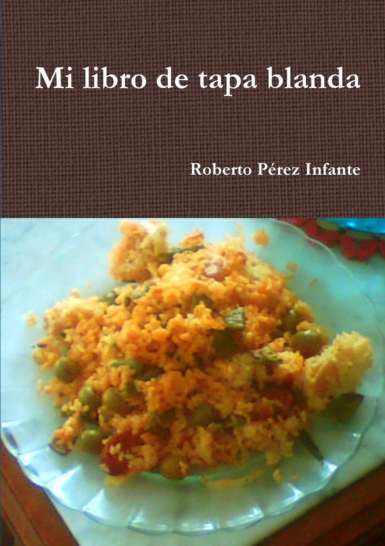 Roberto Pérez Infante Mi libro de tapa blanda rodríguez pérez miguel alberto paralisis vocal valoracion y rehabilitacion