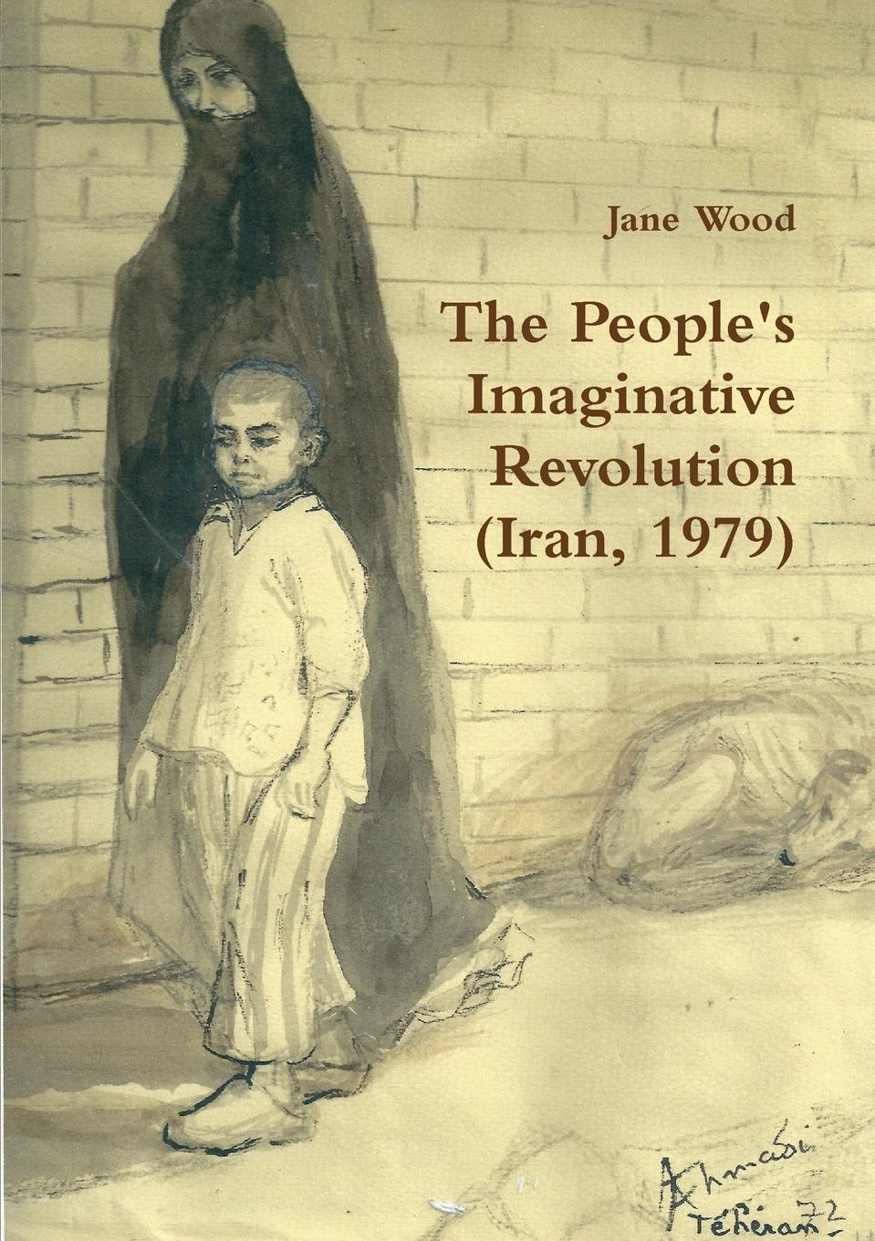 Jane Wood The People.s Imaginative Revolution (Iran, 1979) the collected poems