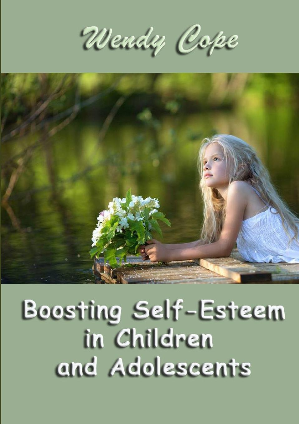 Wendy Cope Boosting Self-Esteem in Children and Adolescents