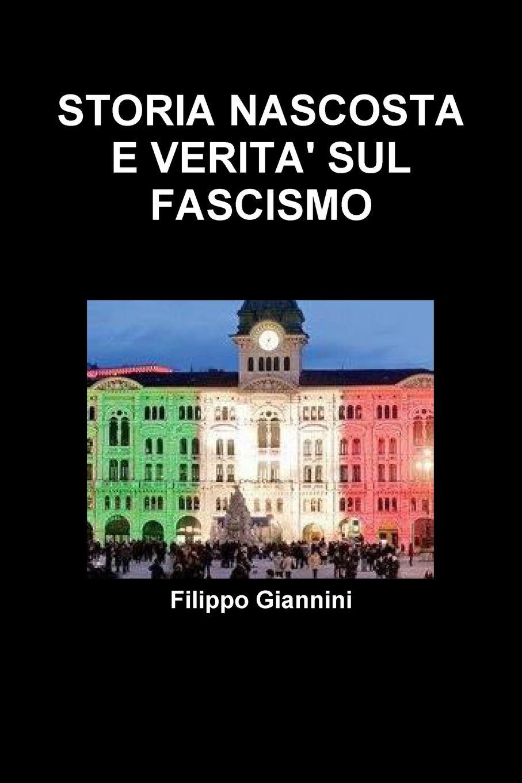 Filippo Giannini STORIA NASCOSTA E VERITA. SUL FASCISMO carlo troya storia d italia del medio evo 4