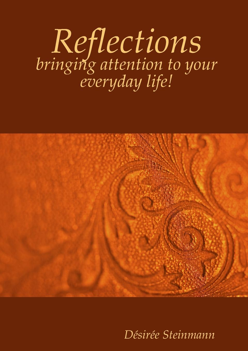 Désirée Steinmann Reflections - bringing attention to your everyday life. cook for your life