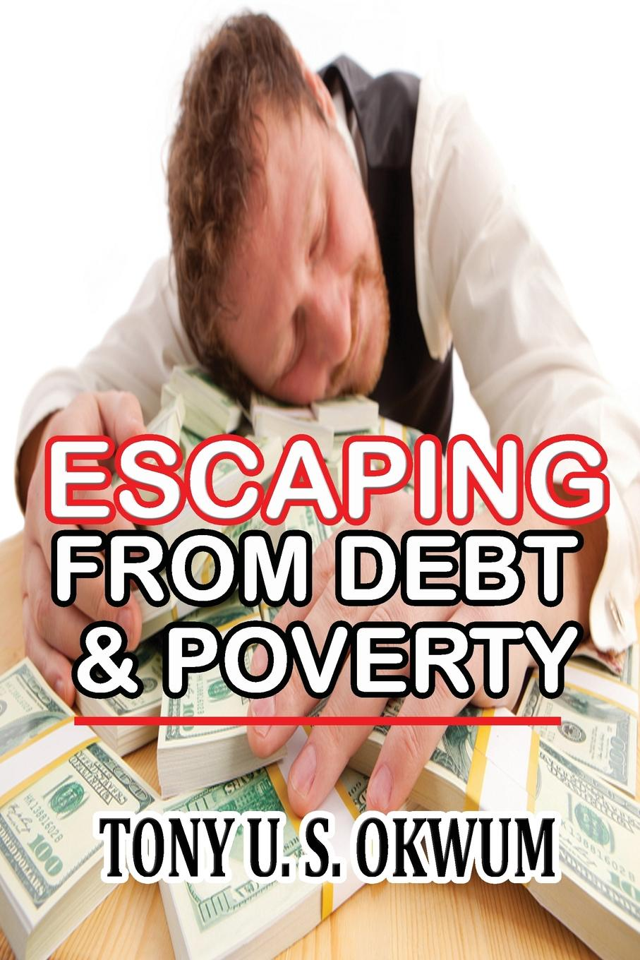Tony U S Okwum ESCAPING FROM DEBT . POVERTY this book loves you