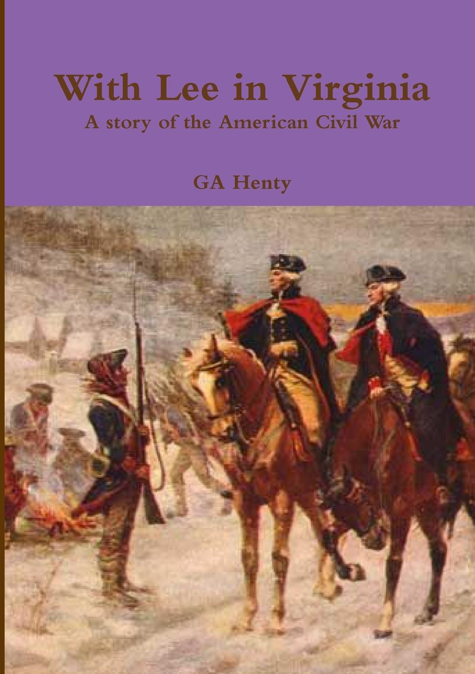 Ga Henty With Lee in Virginia a Story of the American Civil War henty george alfred with lee in virginia a story of the american civil war