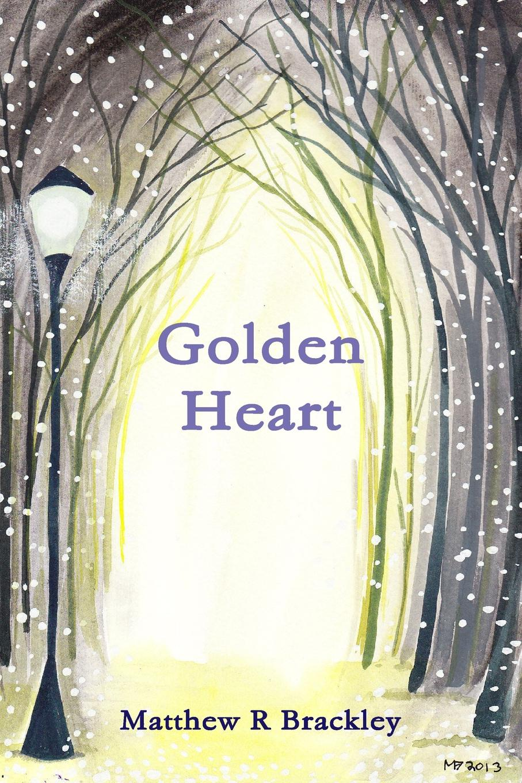 Matthew R. Brackley Golden Heart matthew r brackley night streams