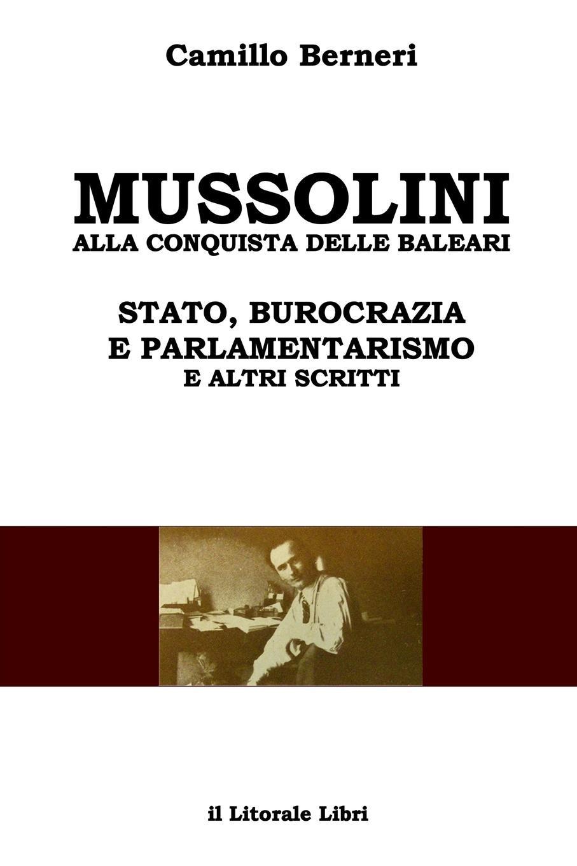 Camillo Berneri Mussolini alla conquista delle Baleari e altri scritti unknown author l educatore ed il narratore storico italiano vol 1 classic reprint