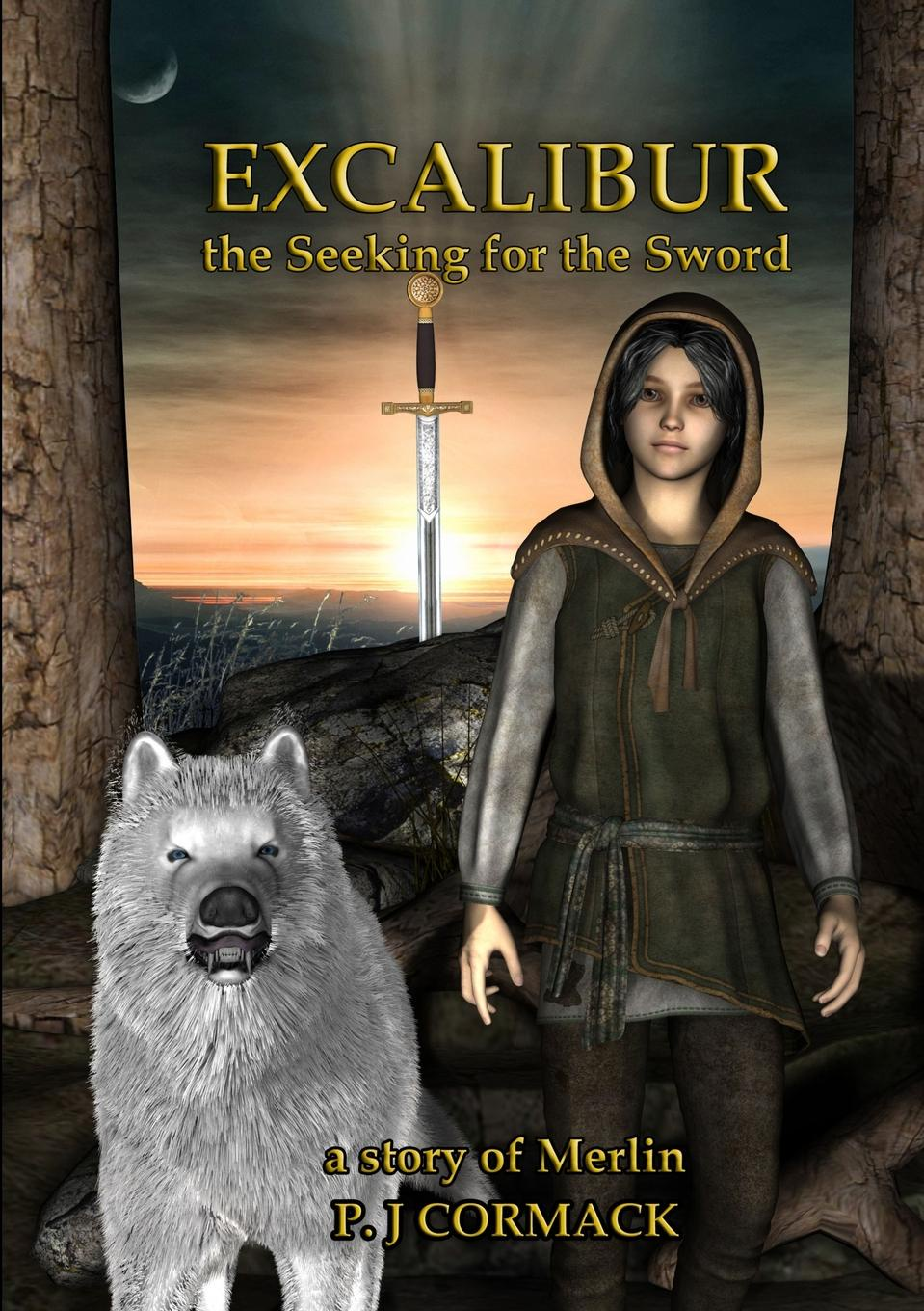 P.J Cormack Excalibur. The Seeking for the Sword. A Story of Merlin king conan the phoenix on the sword
