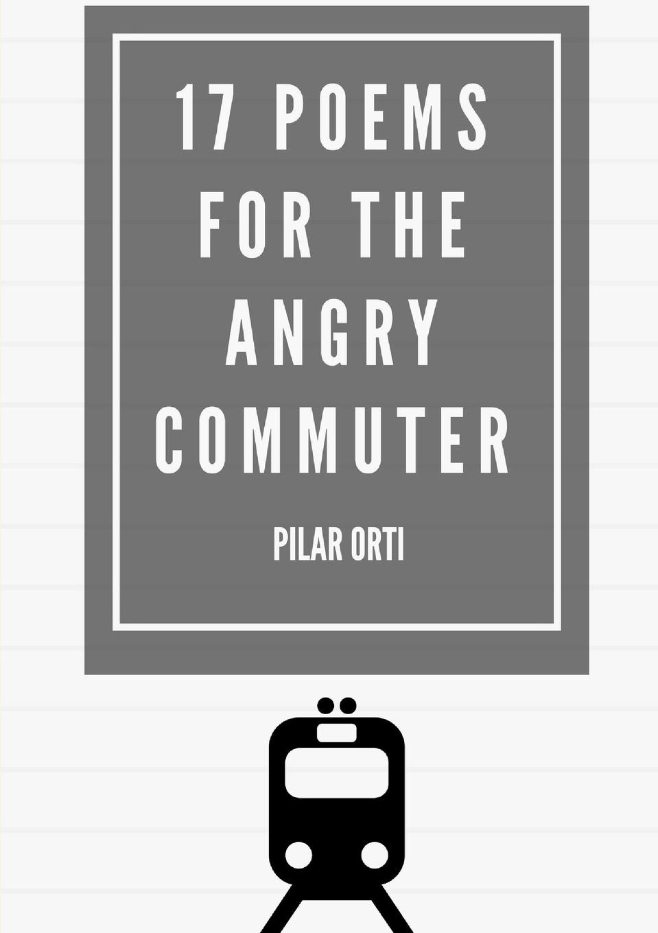 Pilar Orti 17 Poems for the Angry Commuter