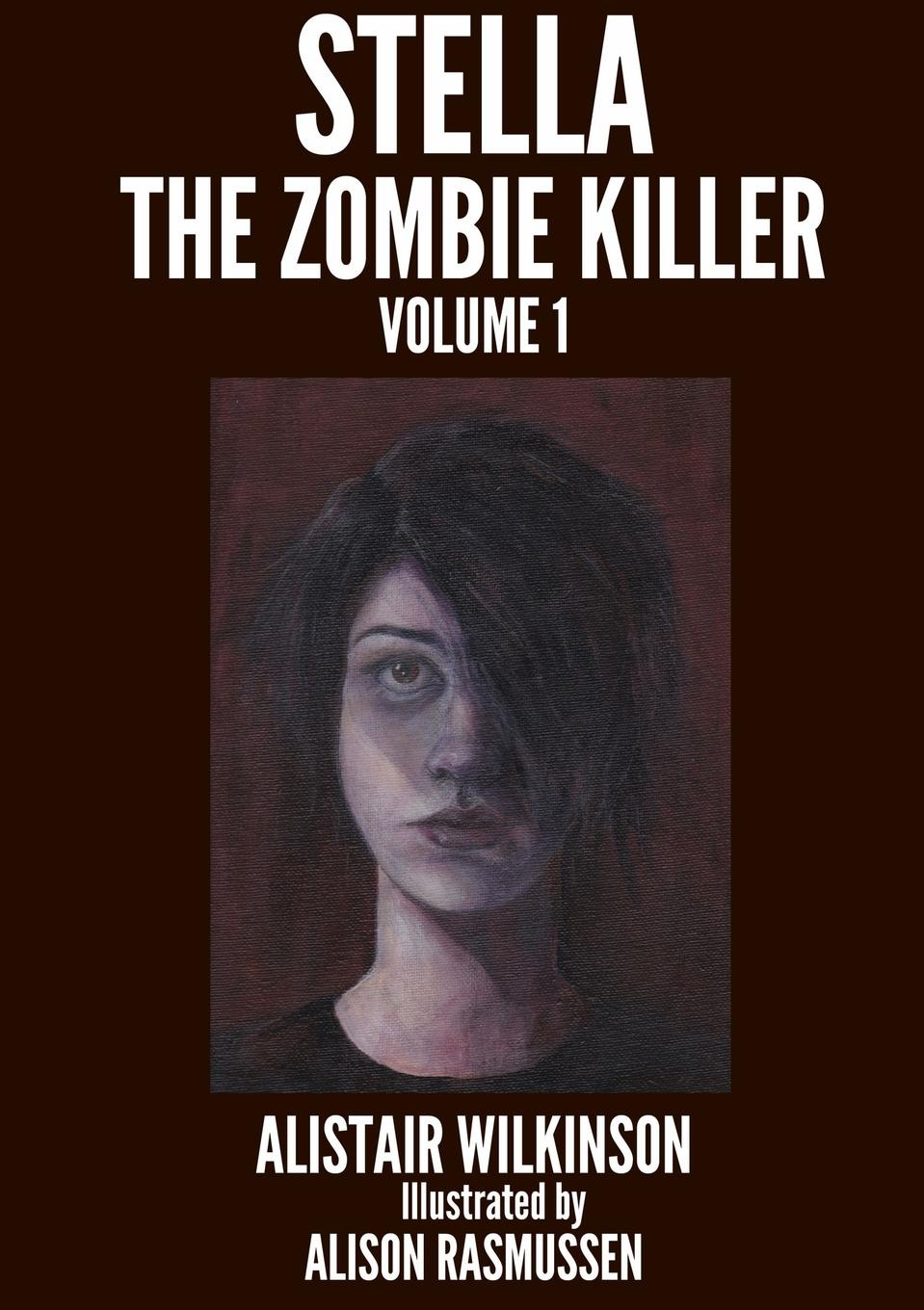 three the los Alistair Wilkinson Stella the Zombie Killer Volume One