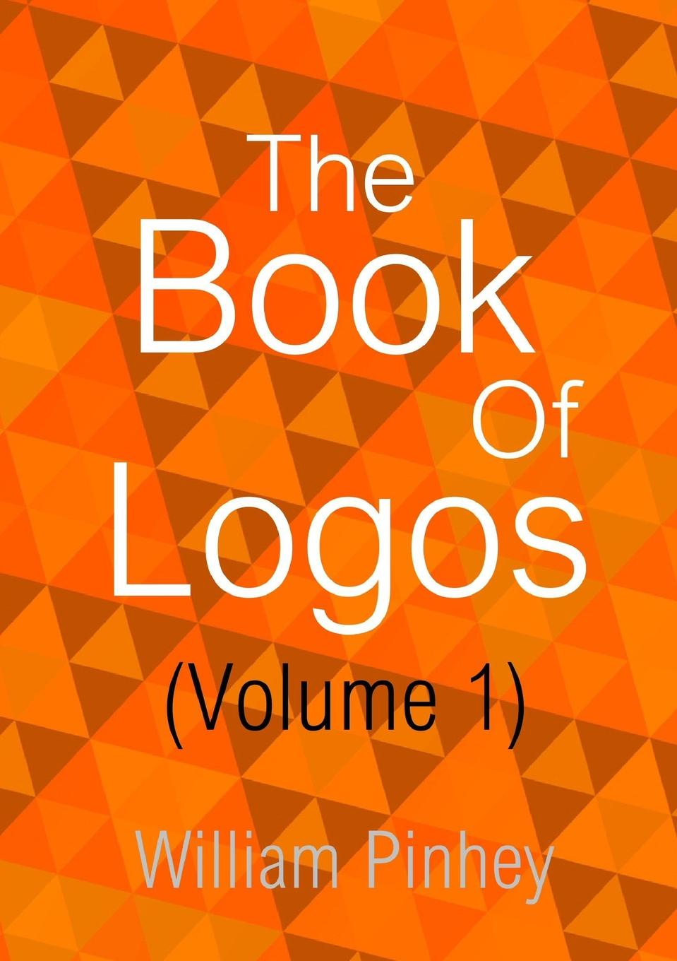 William Pinhey The Book Of Logos (Volume 1) a glimpse of heaven