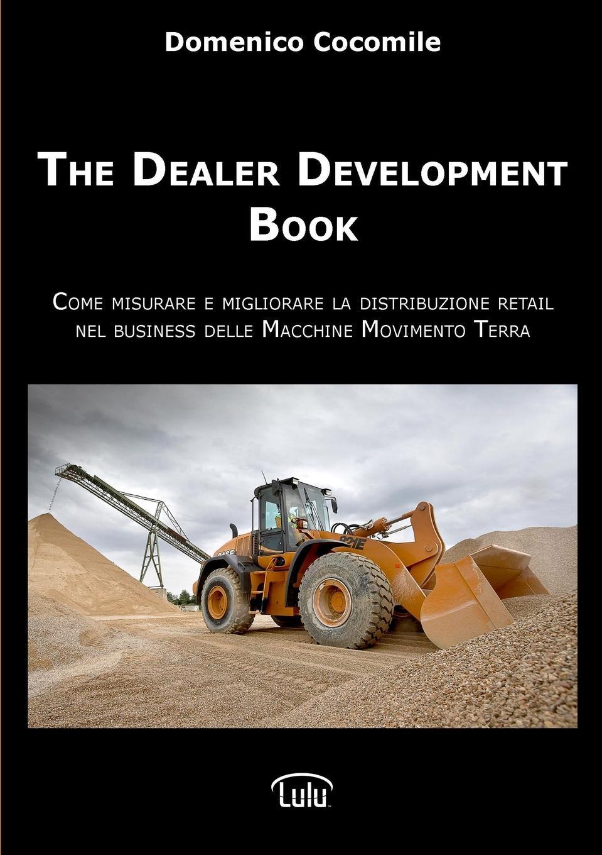 The Dealer Development Book Questo libro  una guida operativa rivolta a imprenditori, direttori...