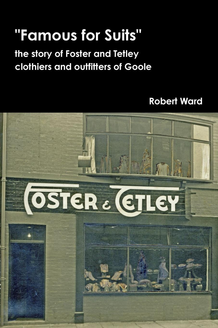 цены на Robert Ward Famous for Suits. the story of Foster and Tetley, clothiers and outfitters of Goole  в интернет-магазинах