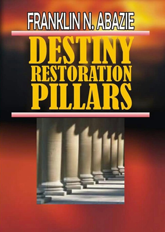 FRANKLIN N ABAZIE DESTINY RESTORATION PILLARS. DELIVERANCE blueprints of destiny