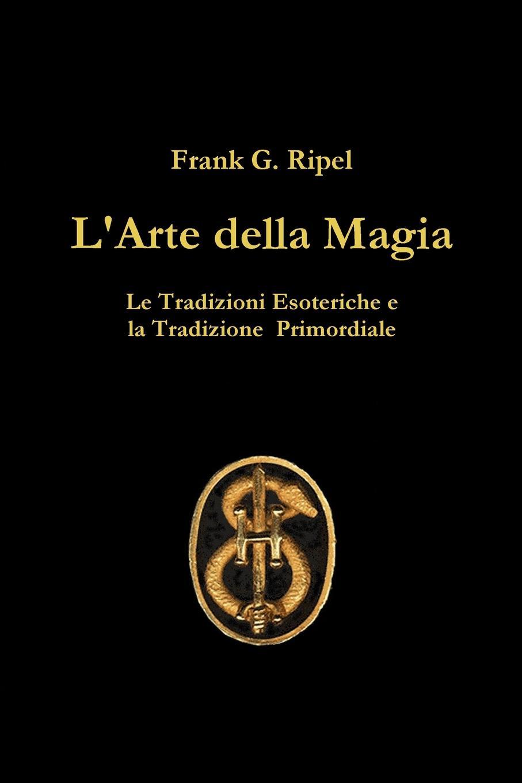 Frank G. Ripel L.Arte della Magia frank g ripel antichi dei