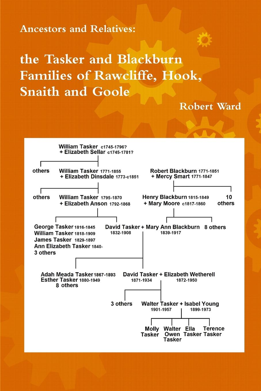 Robert Ward Ancestors and Relatives. The Tasker and Blackburn Families of Rawcliffe, Hook, Snaith and Goole цена