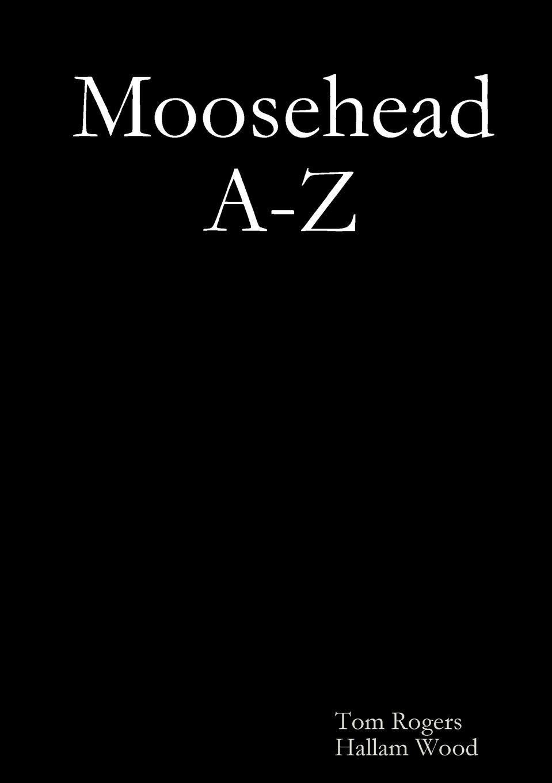 Tom Rogers, Hallam Wood Moosehead A-Z the alphabet