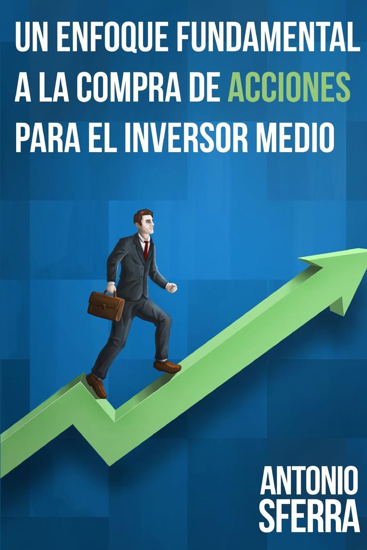 Un Enfoque Fundamental a la Compra de Acciones Para El Inversor Medio Un libro que permitirР? finalmente de hacer entender a todos en...
