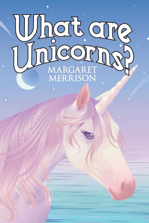 Margaret Merrison What Are Unicorns.