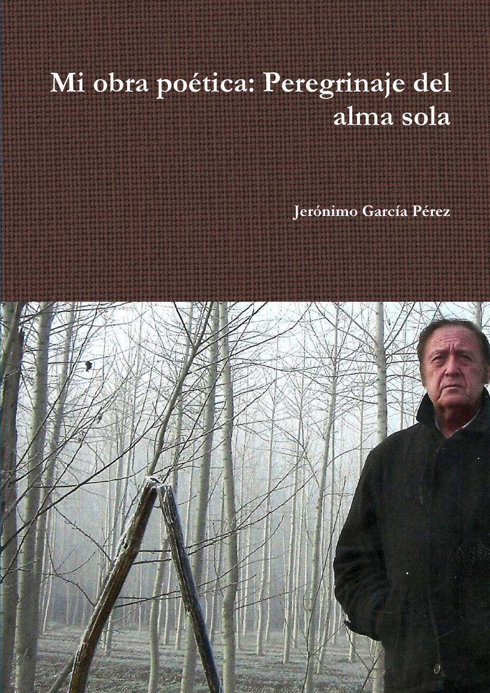 Jerónimo García Pérez Mi obra poetica. Perdegrinaje del alma sola vic watts mi sentidos de alma