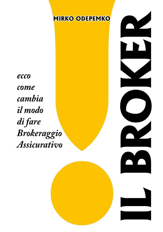 Mirko Odepemko Il Broker. Ecco come cambia il modo di fare brokeraggio assicurativo. pradella francesco modellazione comparativa di sistemi di certificazione energetica