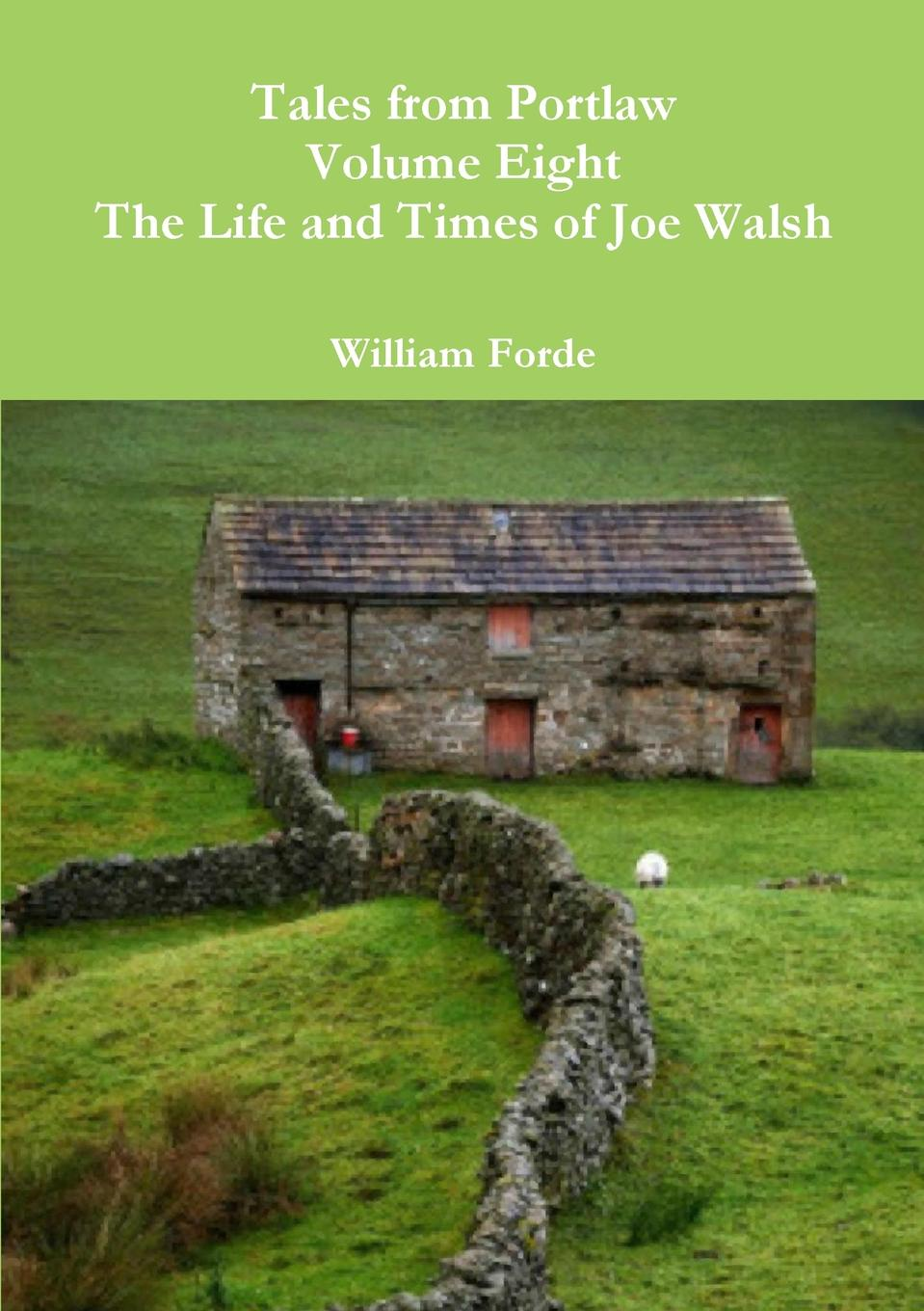William Forde Tales from Portlaw Volume Eight - The Life and Times of Joe Walsh oxana kalemi mummy come home the true story of a mother kidnapped and torn from her children