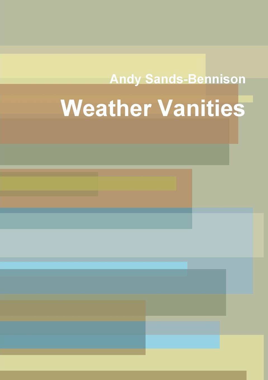 Andy Sands-Bennison Weather Vanities