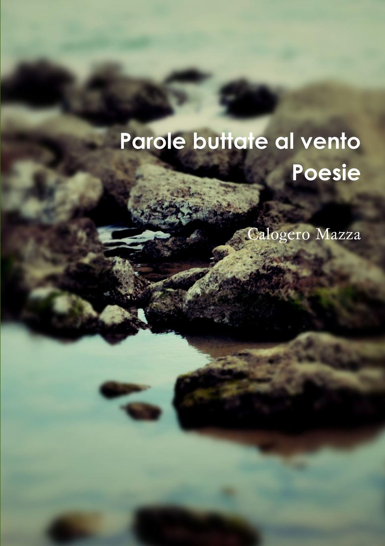 Calogero Mazza Parole buttate al vento. Poesie angelo mazza poesie di angelo mazza parmigiano 1 3