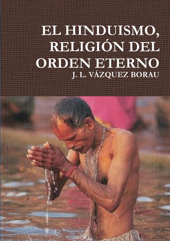 Фото - J. L. VÁZQUEZ BORAU EL HINDUISMO, RELIGION DEL ORDEN ETERNO j l vázquez borau el budismo religion del vacio