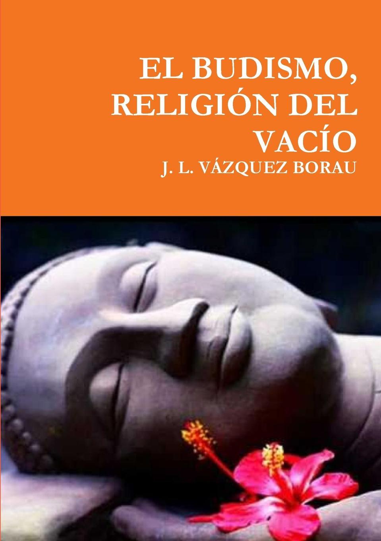 Фото - J. L. VÁZQUEZ BORAU EL BUDISMO, RELIGION DEL VACIO j l vázquez borau el budismo religion del vacio