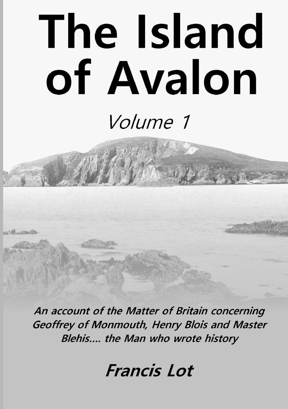 Francis Lot The Island of Avalon. Volume 1 lyman c draper king s mountain and its heroes history of the the battle of king s mountain october 7th 1780 and the events which led up to it