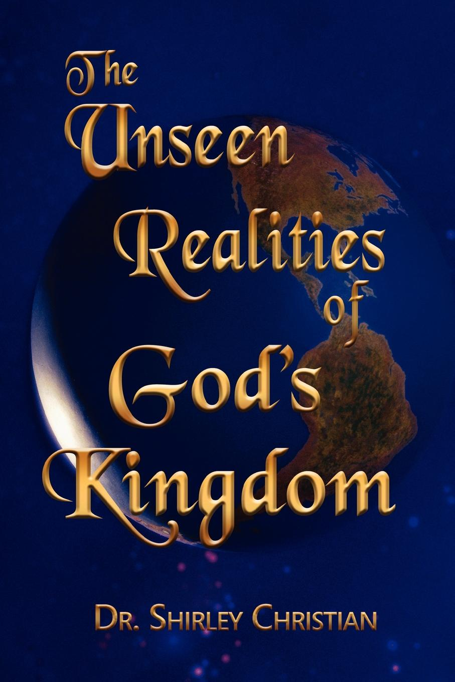 Shirley Christian, Dr Shirley Christian The Unseen Realities of God.s Kingdom the book of heaven