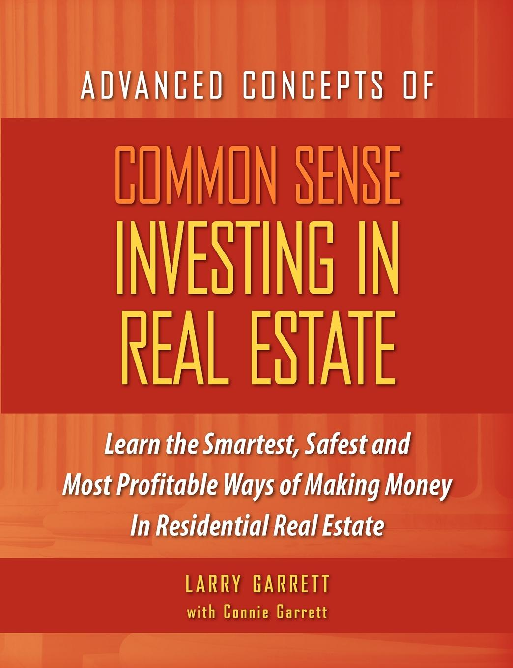 Larry Garrett, Connie Garrett Common Sense Investing In Real Estate douglas gray making money in real estate the essential canadian guide to investing in residential property