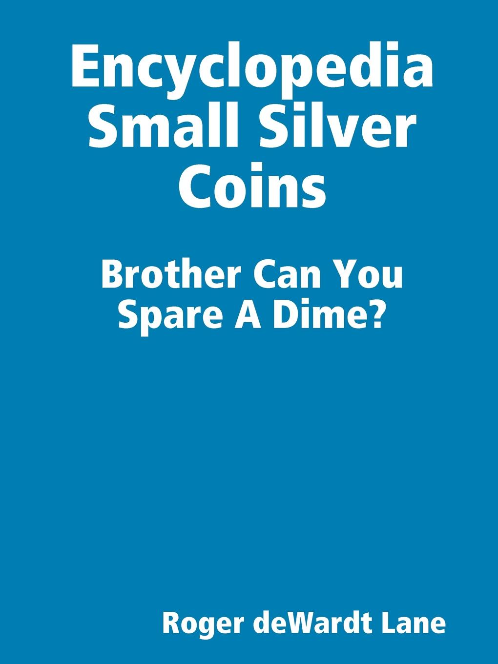 Roger deWardt Lane Encyclopedia Small Silver Coins cuhaj g michael th mccue d sanders k unusual world coins companion volume to standart catalog of world coins