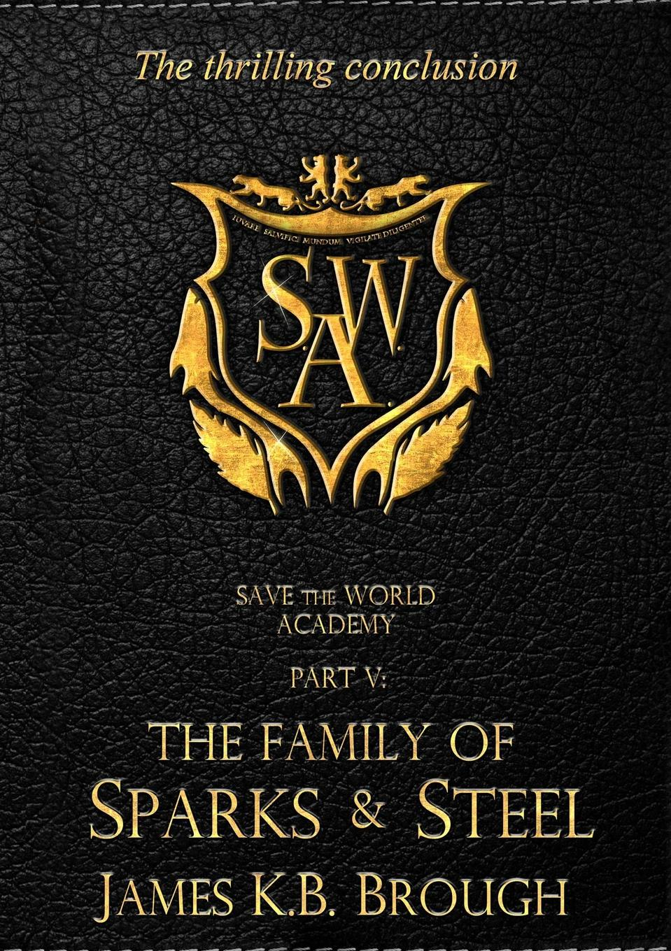 James K. B. Brough Save the World Academy Part V. The Family of Sparks . Steel page k the body in the birches