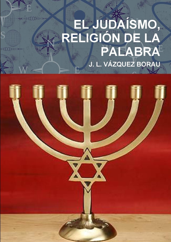 Фото - J. L. VÁZQUEZ BORAU EL JUDAISMO, RELIGION DE LA PALABRA j l vázquez borau el budismo religion del vacio