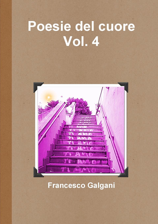 Francesco Galgani Poesie del cuore - Vol. 4 pradella francesco modellazione comparativa di sistemi di certificazione energetica