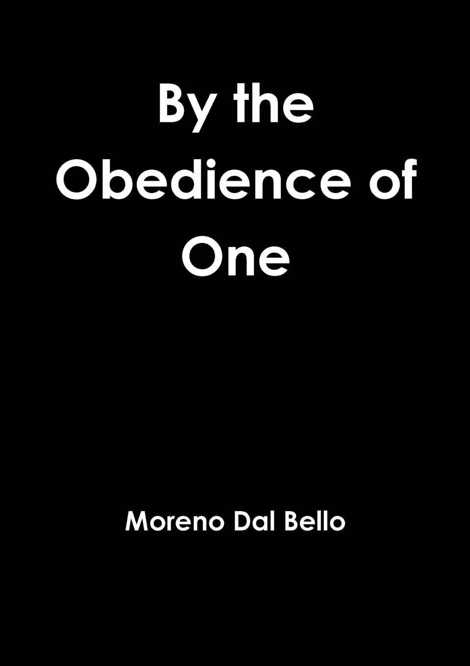 Moreno Dal Bello By the Obedience of One moreno dal bello not willing that any should perish