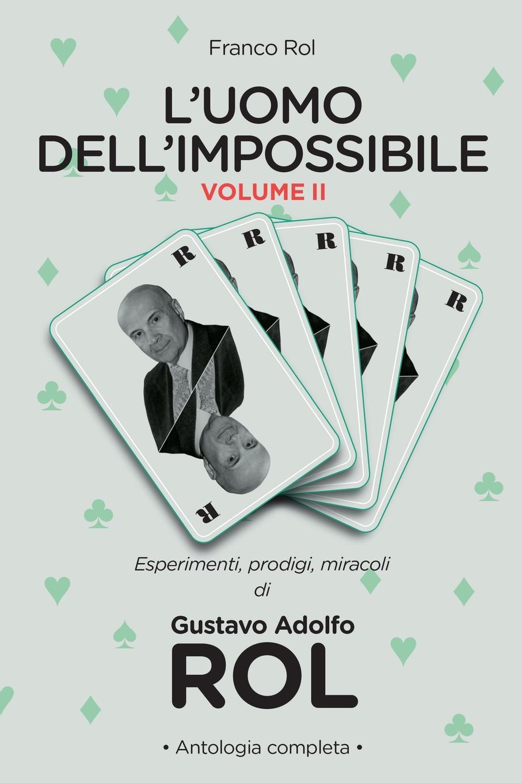 Franco Rol L.Uomo dell.Impossibile - Vol. II unknown author l educatore ed il narratore storico italiano vol 1 classic reprint