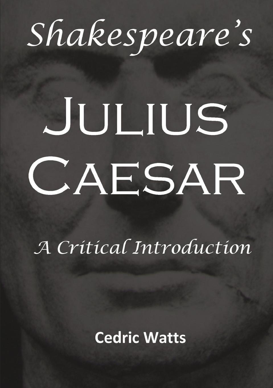 Cedric Watts ShakespeareOs .Julius Caesar.. A Critical Introduction