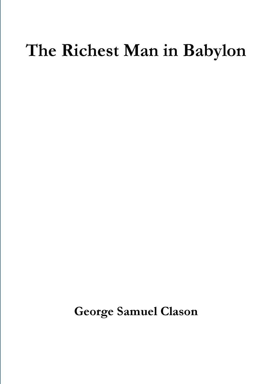 George Samuel Clason The Richest Man in Babylon george samuel clason der reichste mann von babylon