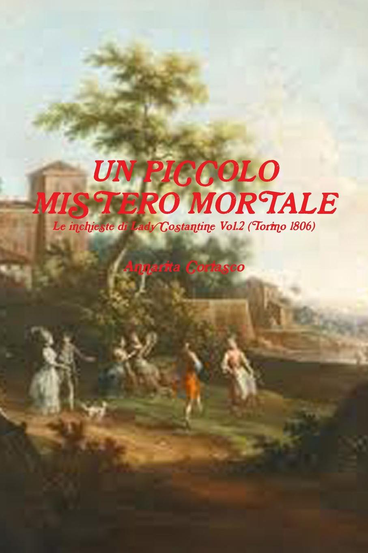 Annarita Coriasco UN PICCOLO MISTERO MORTALE - Le indagini di Lady Costantine Vol.2 (Torino 1806) il piccolo principe