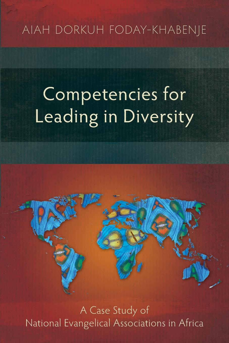 Aiah Dorkuh Foday-Khabenje Competencies for Leading in Diversity. A Case Study of National Evangelical Associations in Africa barbara crosby c leadership for the common good tackling public problems in a shared power world