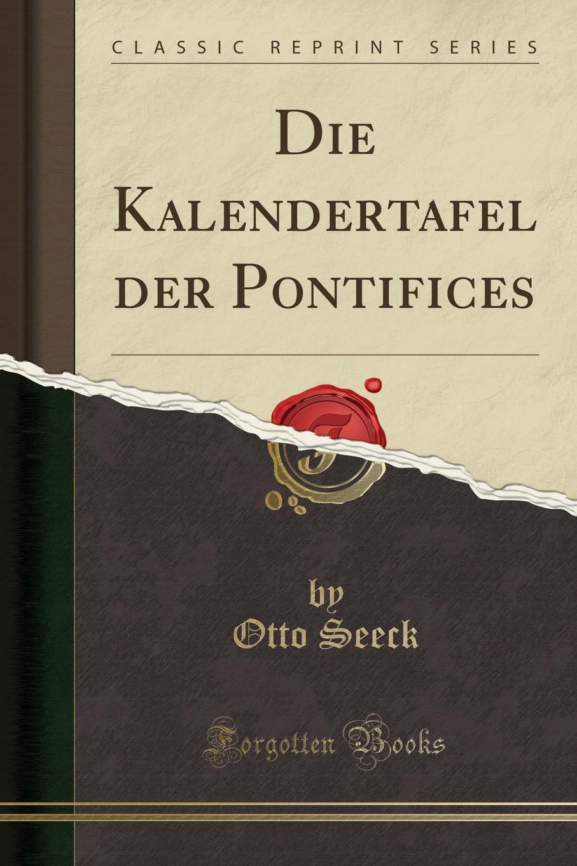 Otto Seeck Die Kalendertafel der Pontifices (Classic Reprint) bernd friedrich wie ich aus versehen meine schwiegermutter umgebracht habe