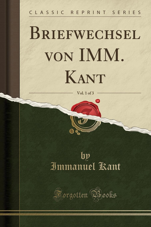 И. Кант Briefwechsel von IMM. Kant, Vol. 1 of 3 (Classic Reprint) голубев а балюк н смирнова и английский язык голубев