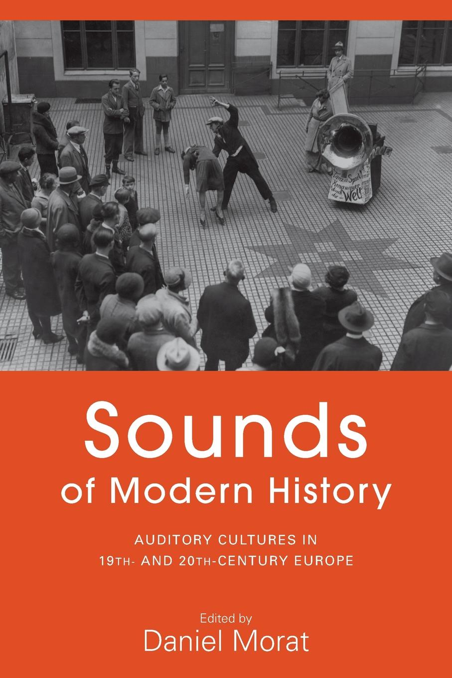 Sounds of Modern History. Auditory Cultures in 19th- And 20th-Century Europe недорго, оригинальная цена
