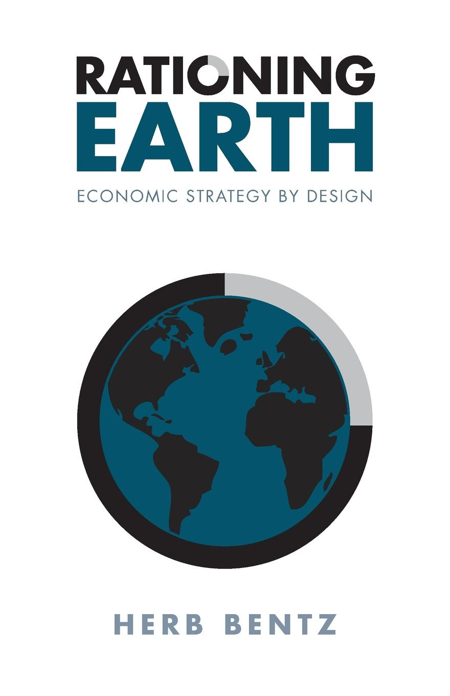 Herb Bentz Rationing Earth. Economic Strategy by Design jay hakes a declaration of energy independence how freedom from foreign oil can improve national security our economy and the environment