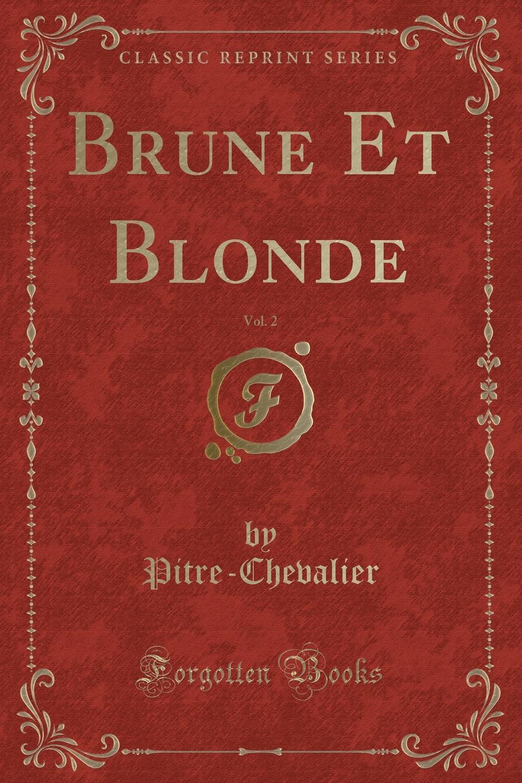 Pitre-Chevalier Pitre-Chevalier Brune Et Blonde, Vol. 2 (Classic Reprint)