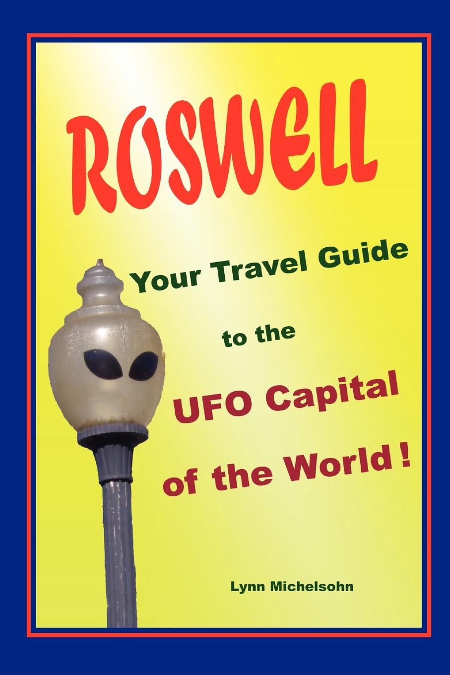 Lynn Michelsohn Roswell, Your Travel Guide to the UFO Capital of World.