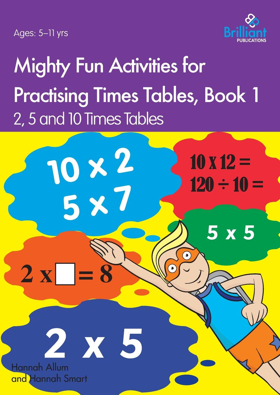 Hannah Allum, Hannah Smart Mighty Fun Activities for Practising Times Tables, Book 1. 2, 5 and 10 Times Tables maths made easy times tables ages 7 11 key stage 2